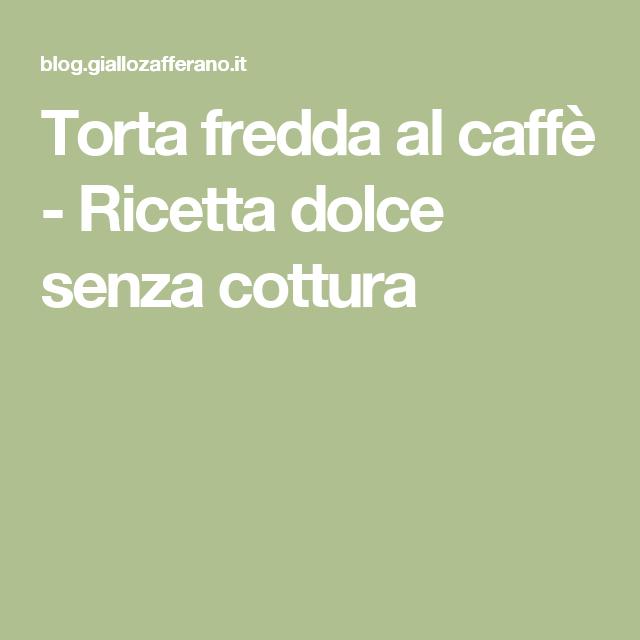 Torta fredda al caffè - Ricetta dolce senza cottura