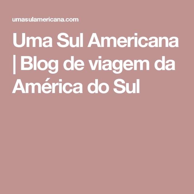 Uma Sul Americana | Blog de viagem da América do Sul