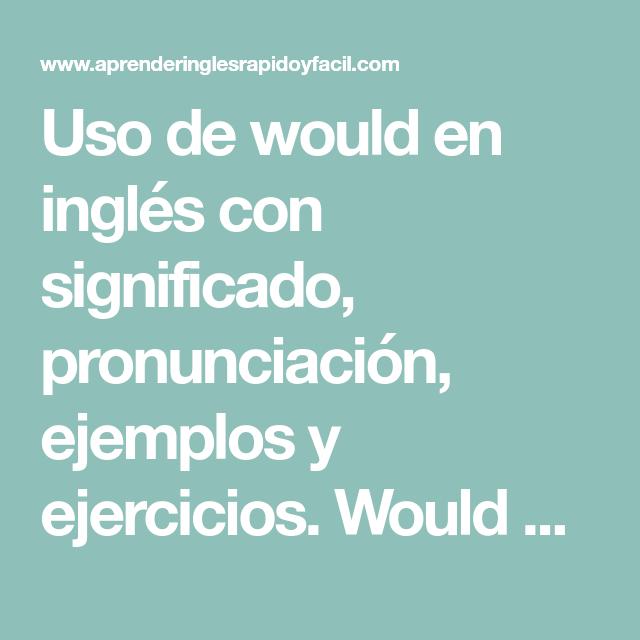 Como se utiliza el verbo would en ingles