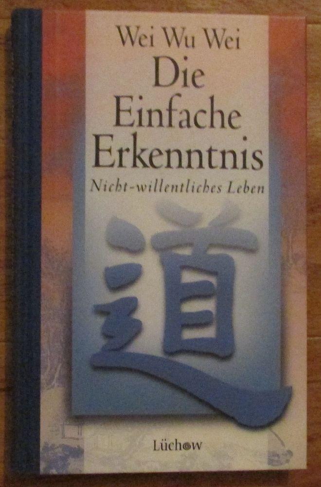 Die einfache Erkenntnis * Nicht-willentliches-Leben * Wei Wu Wei Lüchow 1999