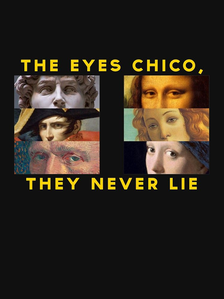 The Eyes Chico They Never Lie Quote : chico, never, quote, Chico,, Never, T-Shirt, Hop-shop, Clothes,, Aesthetic, Shirts,, Wallpaper