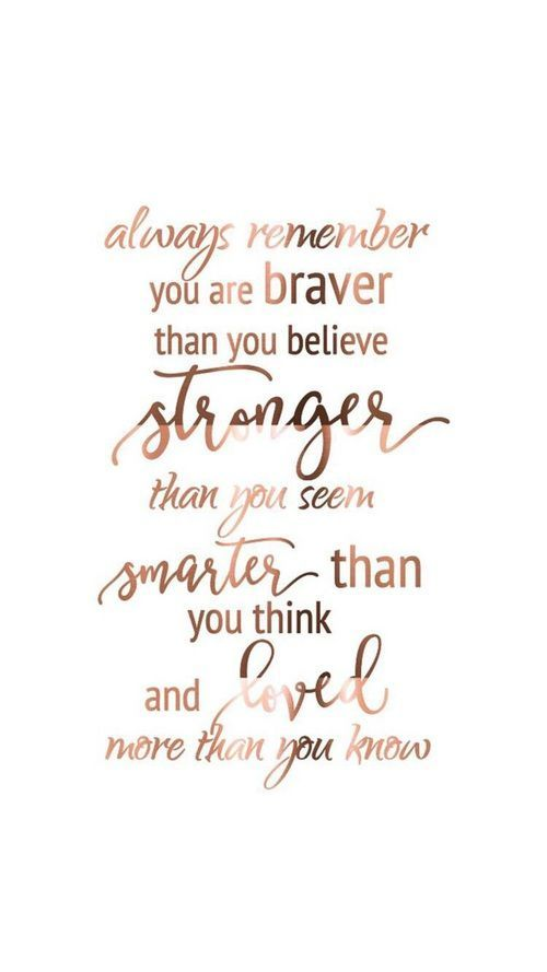 Always remember: you are braver than you believe, stonger than you seem, smarter than you think and loved more than you know |Pinterest: @chenebessenger