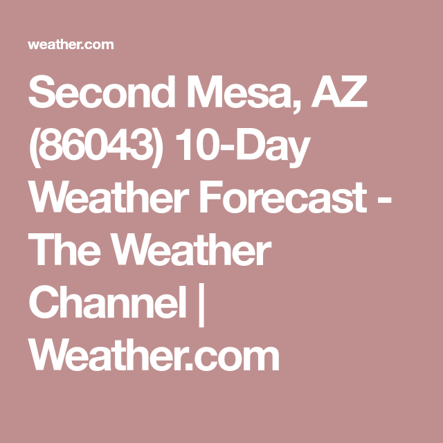 Second Mesa Az 10 Day Weather Forecast 10 Day Weather