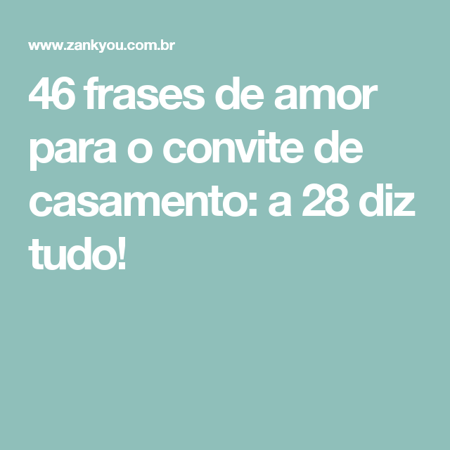 46 Frases De Amor Para O Convite De Casamento A 28 Diz Tudo