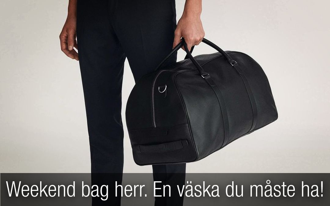 Weekend bag herr en väska du måste ha om du vill resa i