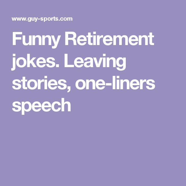 Witty One Line Quotes: Funny Retirement Jokes. Leaving Stories, One-liners Speech