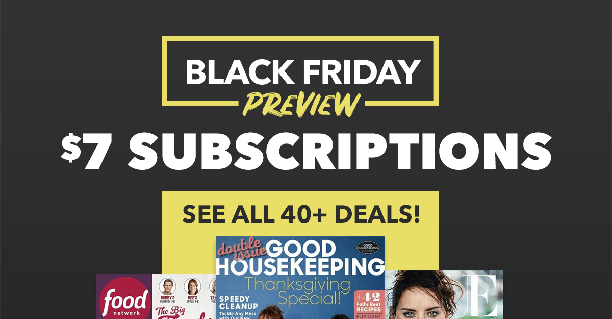Black Friday Preview Get 7 Subscriptions On Select Magazines Magazine Deals Black Friday Preview Discount Magazines