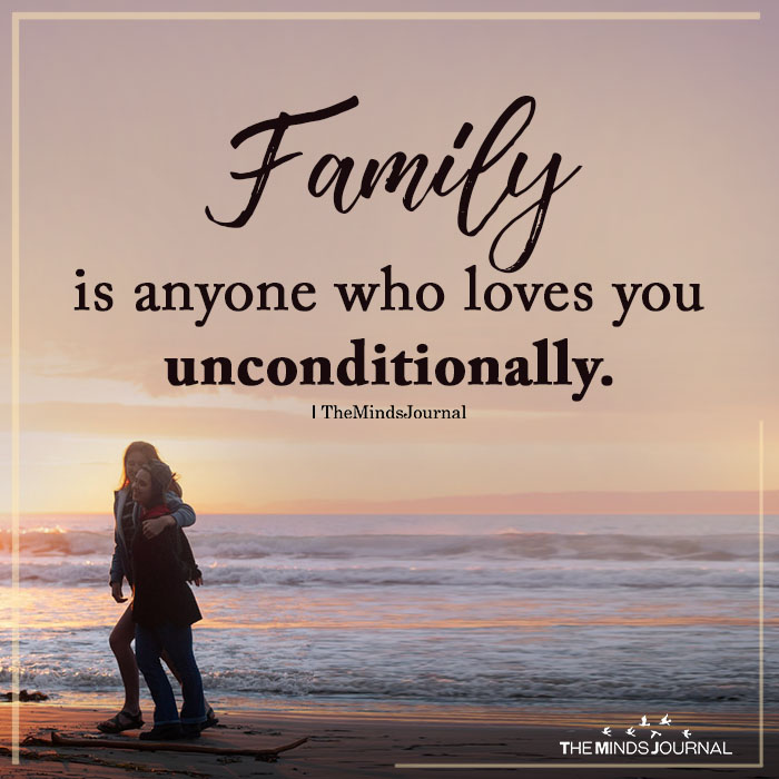 Family Is Anyone Who Loves You Unconditionally Love You Unconditionally Unconditional Love Quotes Love You