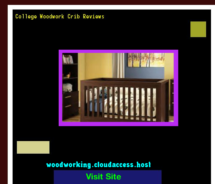College Woodwork Crib Reviews 223506 - Woodworking Plans and Projects!