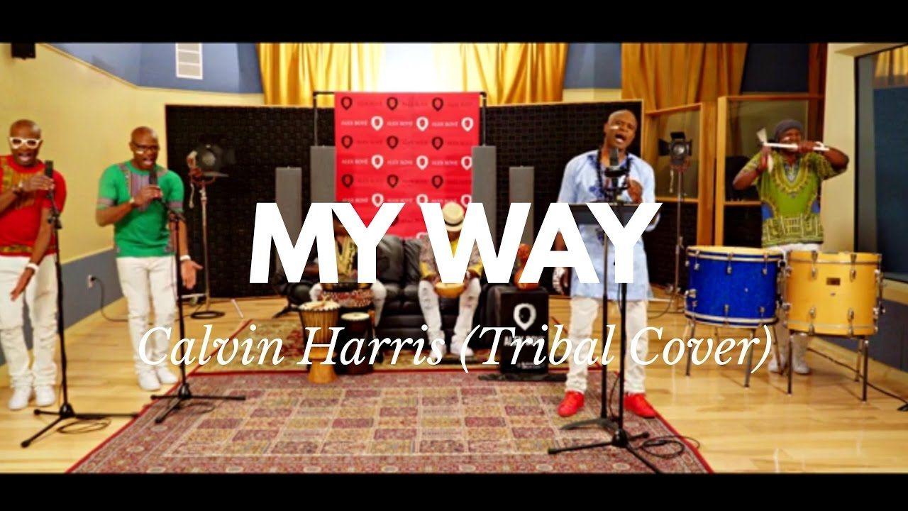 Calvin Harris - My Way (Tribal Cover) ft. Alex Boye'