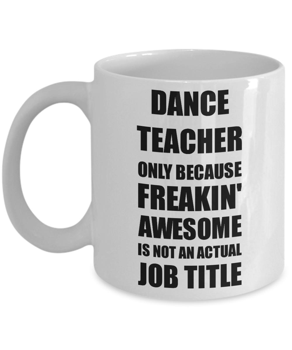 Dance Teacher Mug Freaking Awesome Funny Gift Idea for Coworker Employee Office Gag Job Title Joke Coffee Tea Cup