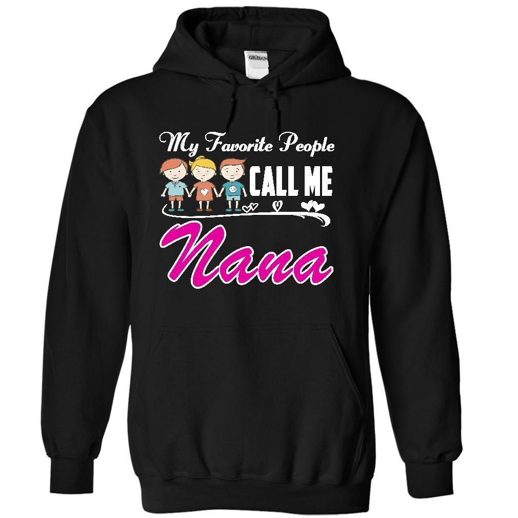 My Favorite People Call Me Nana T-Shirts, Hoodies. CHECK PRICE ==► https://www.sunfrog.com/LifeStyle/My-Favorite-People-Call-Me-Nana-Shirt-4811-Black-17536088-Hoodie.html?id=41382