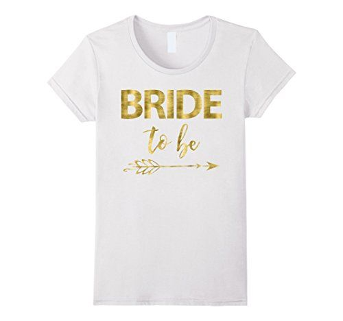 Women's Bride To Be T-Shirt Gold Foil Effect Arrow Small ... https://www.amazon.com/dp/B06XS1J9VY/ref=cm_sw_r_pi_dp_x_Lru2ybG26ETAE