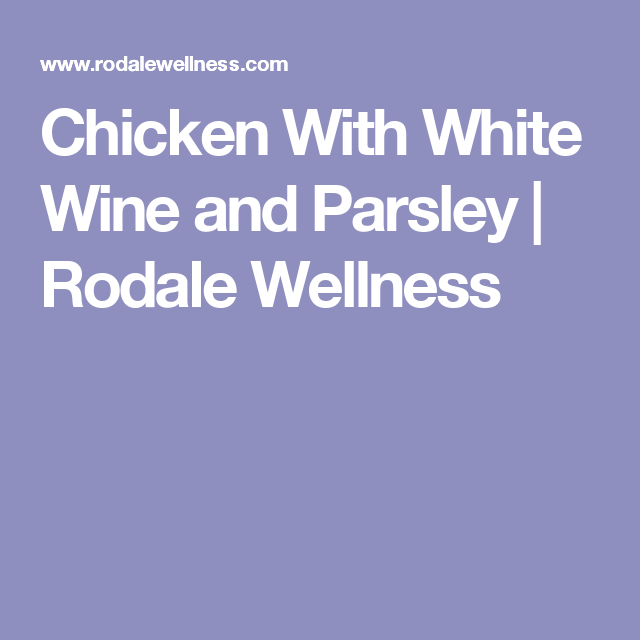 Chicken With White Wine and Parsley | Rodale Wellness