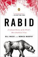 Rabid : a cultural history of the world's most diabolical virus / Bill Wasik and Monica Murphy.