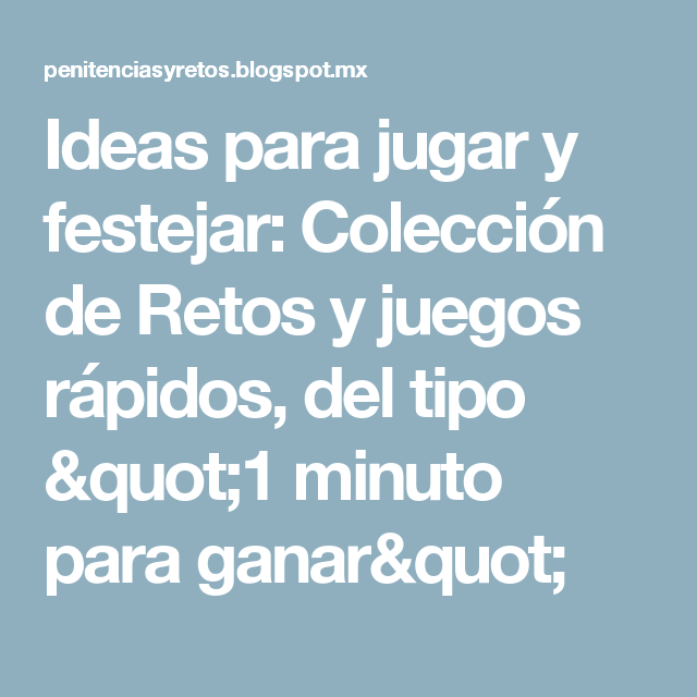 """Ideas para jugar y festejar: Colección de Retos y juegos rápidos, del tipo """"1 minuto para ganar"""""""