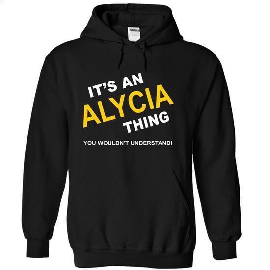 Its An Alycia Thing - #tshirt design #tshirt decorating. BUY NOW => https://www.sunfrog.com/Names/Its-An-Alycia-Thing-axacc-Black-10715446-Hoodie.html?68278