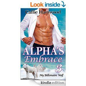 Alpha's Embrace - 3 (Paranormal BBW Alpha Werewolf Shape Shifter Romance) (My Billionaire Wolf) - Kindle edition by Callie Hartwood. Paranormal Romance Kindle eBooks @ Amazon.com.