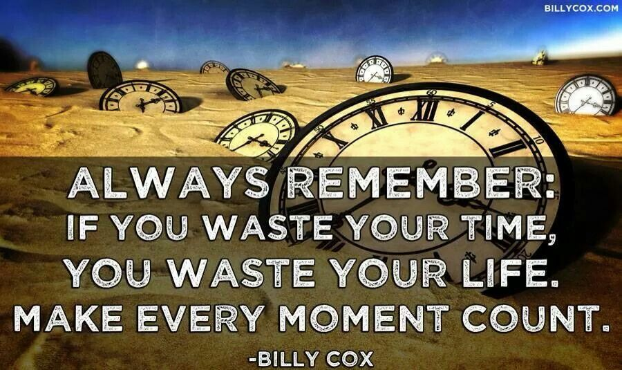 Every Moment Counts Quotes: Always Remember: If You Waste Your Time, You Waste Your