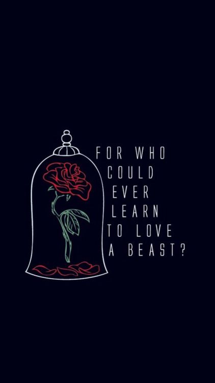 For who could ever learn to love a beast? Beauty and the Beast poster. Rose. Belle.