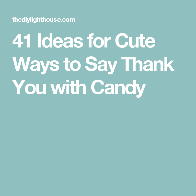 41 Ideas for Cute Ways to Say Thank You with Candy | Thank ...