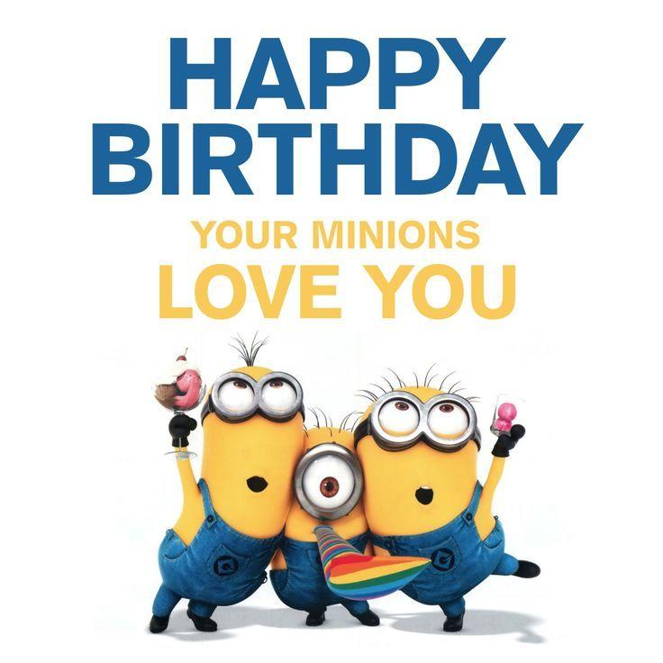 happy birthday your minions love you  minions  i love