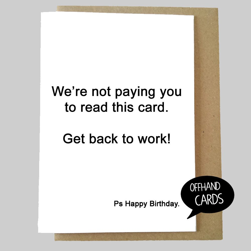 Funny Work Birthday Card. Get Back To Work! Insulting