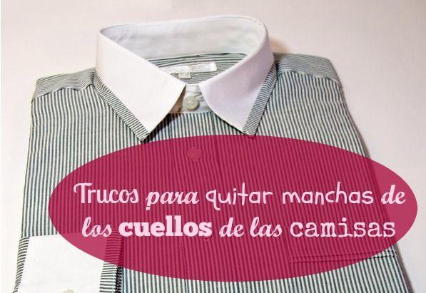 Trucos Para Quitar Manchas De Los Cuellos De Las Camisas Camisas Quitar Manchas Ropa