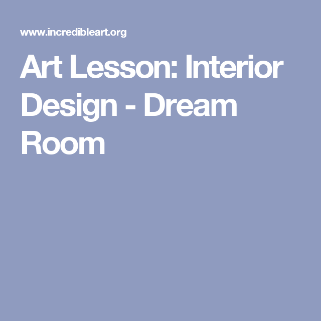 Art Lesson: Interior Design - Dream Room