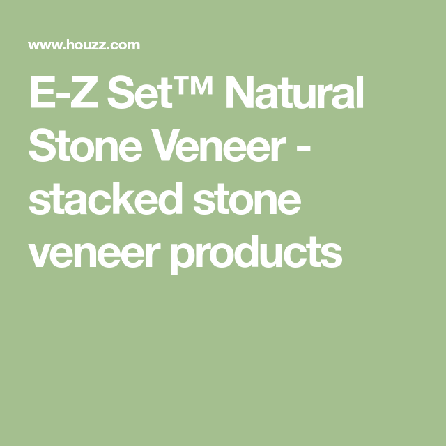 E-Z Set™ Natural Stone Veneer - stacked stone veneer products
