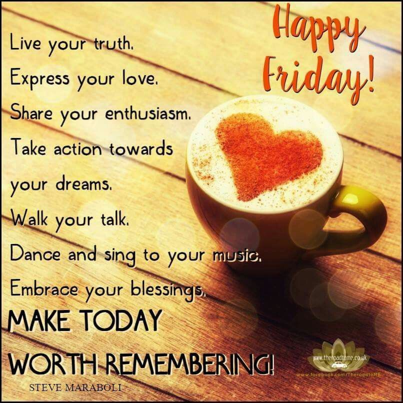 Happy Friday Make Today Worth Remembering!