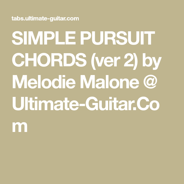 SIMPLE PURSUIT CHORDS (ver 2) by Melodie Malone @ Ultimate-Guitar ...
