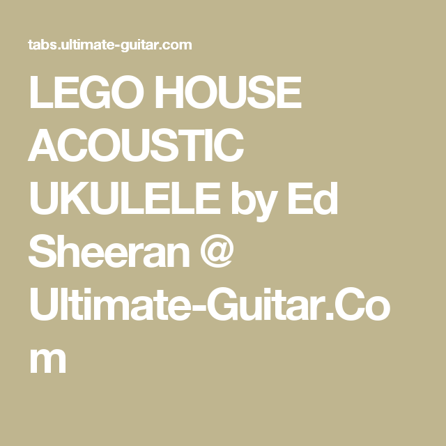 Lego House Acoustic Ukulele By Ed Sheeran Ultimate Guitar
