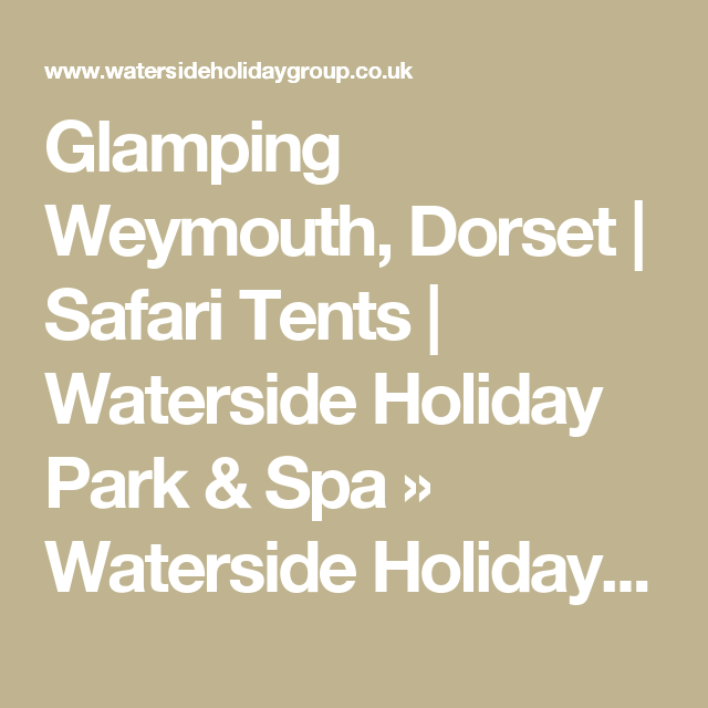 Gl&ing Weymouth Dorset | Safari Tents | Waterside Holiday Park u0026 Spa » Waterside Holiday Group | Safari Tents at Waterside Holiday Park | Pinterest  sc 1 st  Pinterest & Glamping Weymouth Dorset | Safari Tents | Waterside Holiday Park ...