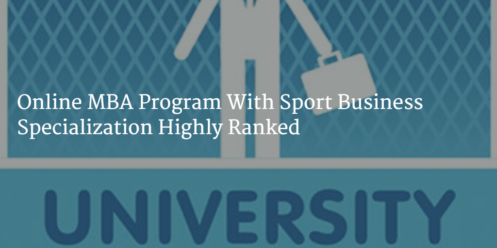 Online Mba Program With Sport Business Specialization Highly Ranked Online Mba Online Business Classes Sports Business