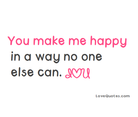 You Make Me Happy In A Way No One Else Can Love Quotes Https Www Lovequotes Com You Make Me Happy 2 You Make Me Happy Make Me Happy You Make Me