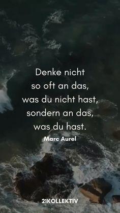 """""""Denke nicht so oft an das, was du nicht hast, sondern an das, was du hast."""" – Marc Aurel"""