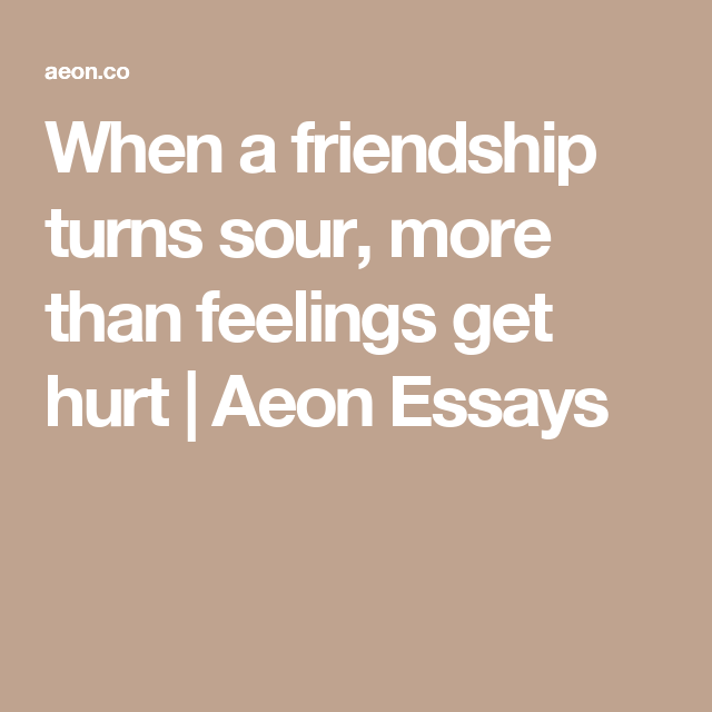 Topics For High School Essays When A Friendship Turns Sour More Than Feelings Get Hurt  Aeon Essays Science Vs Religion Essay also Business Essays Samples When A Friendship Turns Sour More Than Feelings Get Hurt  Aeon  How To Write A High School Essay