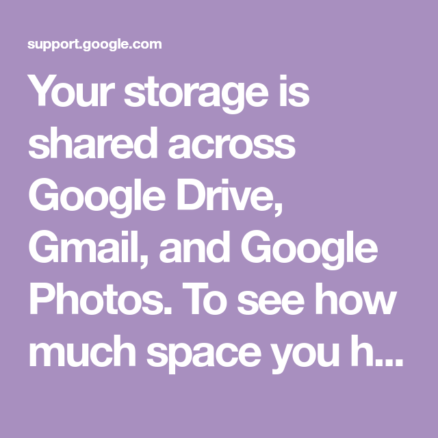 Your Storage Is Shared Across Google Drive Gmail And Google Photos To See How Much Space You Have Left Go To Google Com Google Drive Driving Google Photos