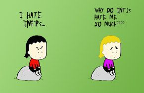 """Well fuck, now I feel bad. I was just googling """"INTJ hate INFP,"""" because I was curious about my general distaste for INFP characters in books and movies as well as the few people I've met in real life that I've typed as INFP. Meanwhile, I absolutely ADORE INFJ's. Interesting."""