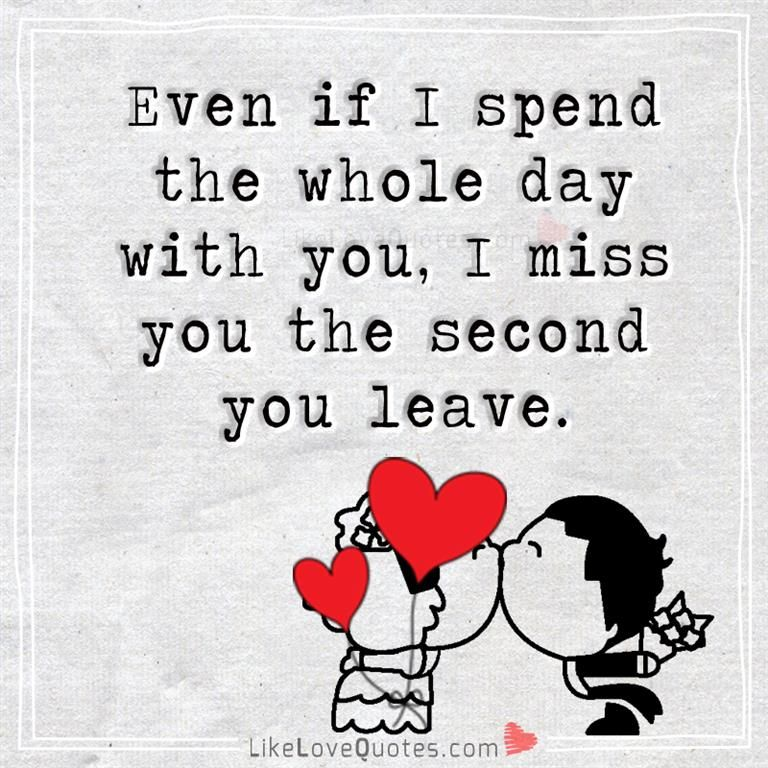 Even If I Spend The Whole Day With You I Miss You The Second You Leave Good Life Quotes My Boyfriend Quotes Love Quotes For Him Romantic