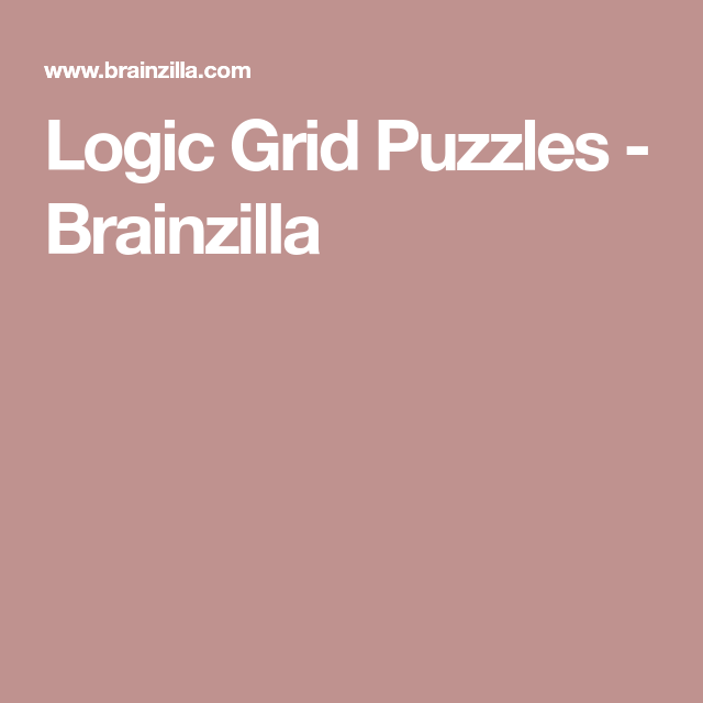 Logic Grid Puzzles Brainzilla Grid Puzzles Logic Grid