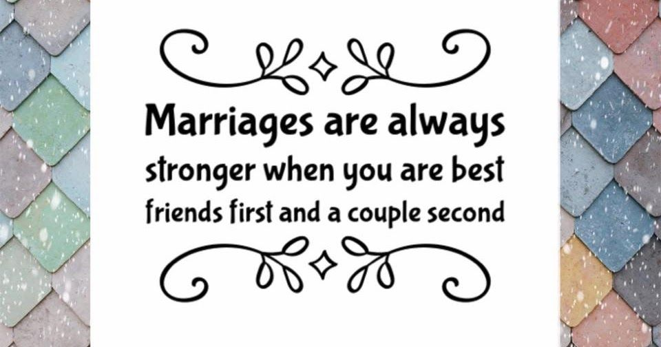 Husband Best Friend Quotes Marriage Are Always Stronger When You Are Best Friends First And A Couple Sec Husband Quotes Marriage Friends Quotes Husband Quotes