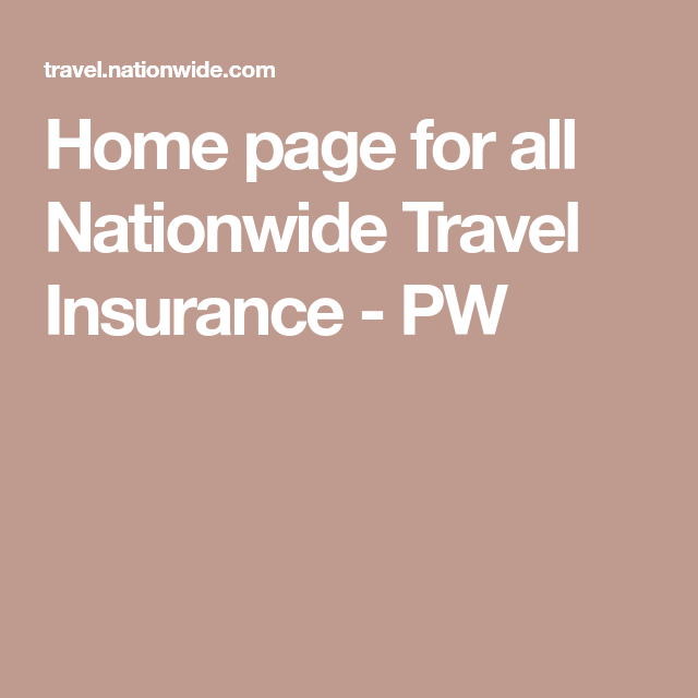 Home Page For All Nationwide Travel Insurance Pw Travel Insurance Insurance Nationwide
