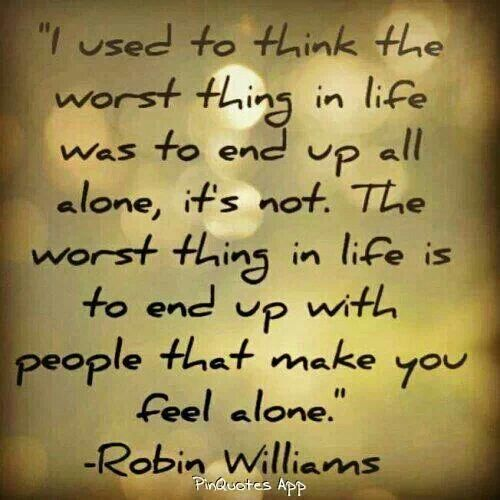 Being Alone In A Marriage Is Awful I D Rather Have My Internal And External Realities Be Congru Robin Williams Quotes Inspirational Quotes Inspirational Words