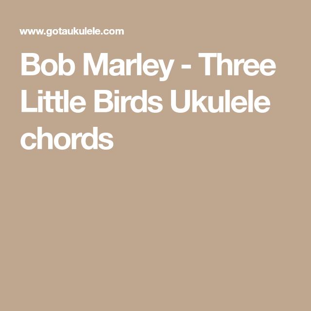 Bob Marley Three Little Birds Ukulele Chords Ukulele Songs