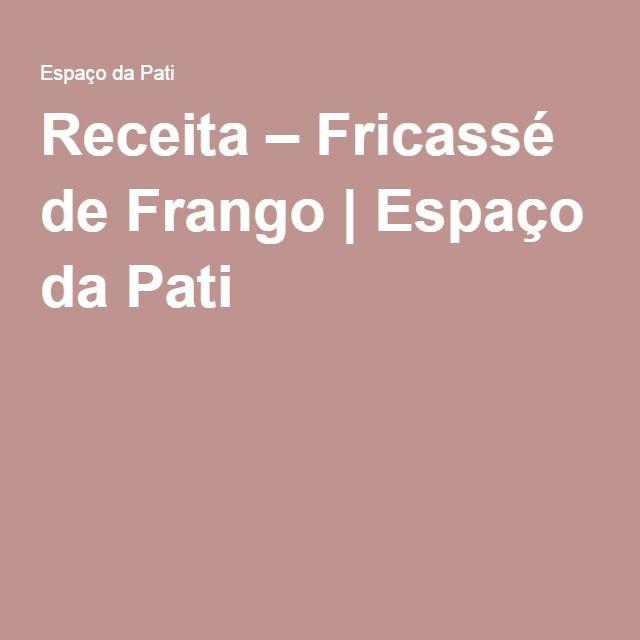 Receita – Fricassé de Frango | Espaço da Pati