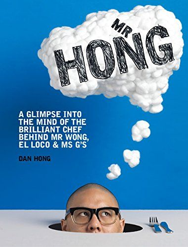 #book  Mr Hong A Glimpse into the Mind of the Brilliant Chef Behind Mr Wong El Loco Ms Gs