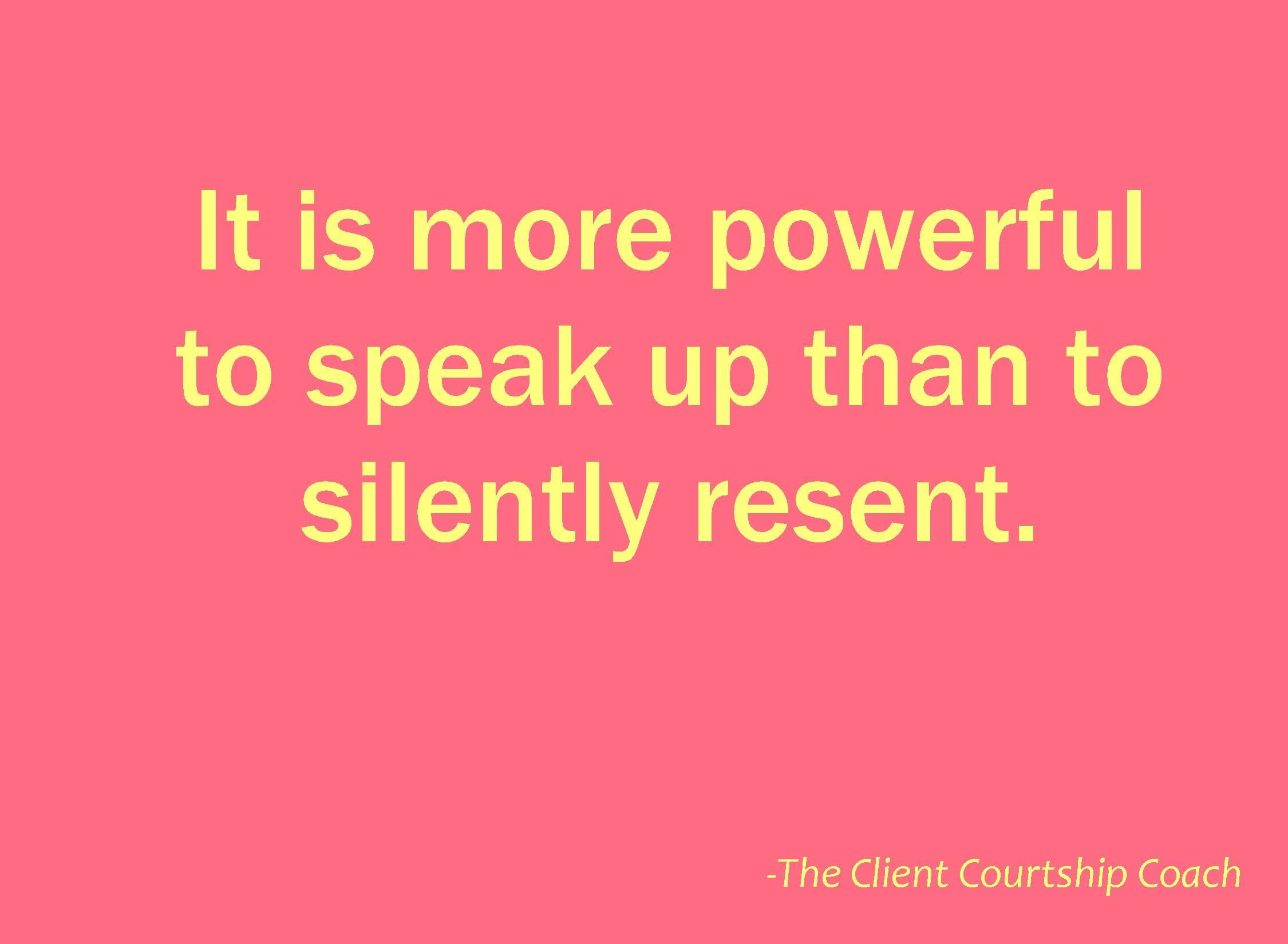 Speak Up Quotes It is more powerful to speak up than to silently resent  Speak Up Quotes
