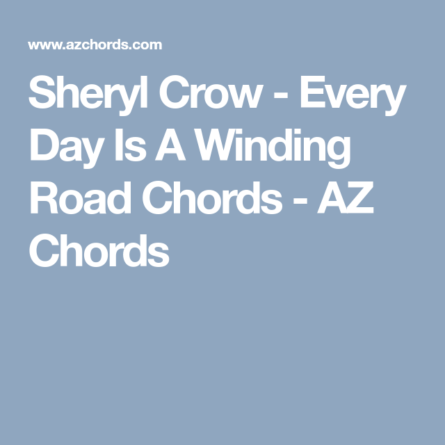 Sheryl Crow - Every Day Is A Winding Road Chords - AZ Chords